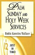 Just in Time! Palm Sunday and Holy Week Services