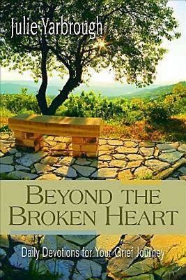 Beyond The Broken Heart Daily Devotions For Your Grief Journey