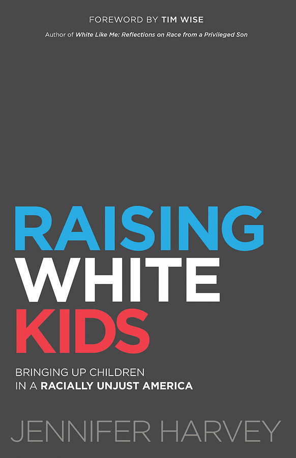 book cover: Raising White Kids: Bringing Up Children in a Racially Unjust America