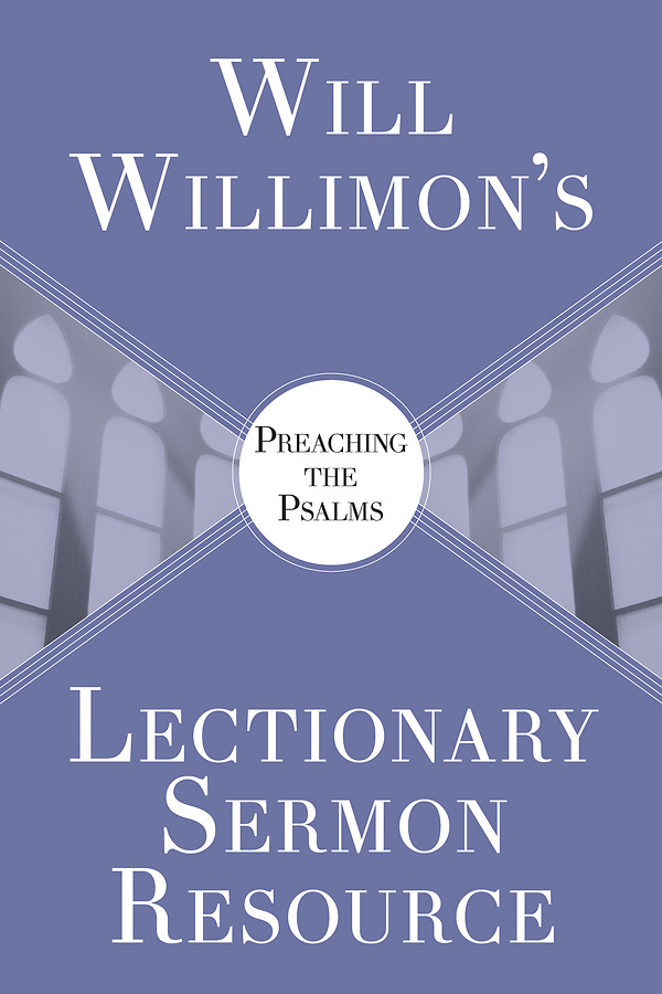 Will Willimon's Lectionary Sermon Resource: Preaching the